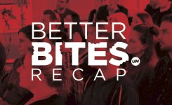 Better Bites Recap